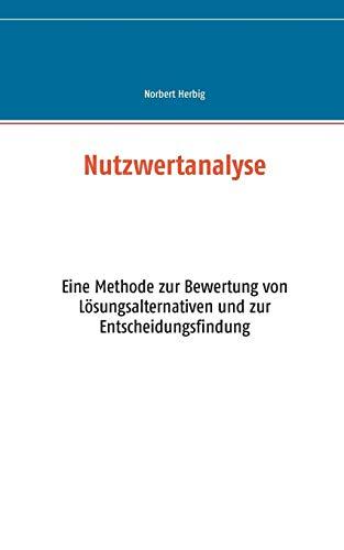 Nutzwertanalyse: Eine Methode zur Bewertung von Lösungsalternativen und zur Entscheidungsfindung