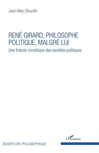 René Girard, philosophe politique, malgré lui: Une théorie mimétique des sociétés politiques par Jean-Marc Bourdin