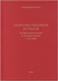 Les études hébraïques en France : De François Tissard à Richard Simon (1508-1680) de Sophie Kessler-Mesguich,Max Engammare (Préface) ( 1 avril 2013 )