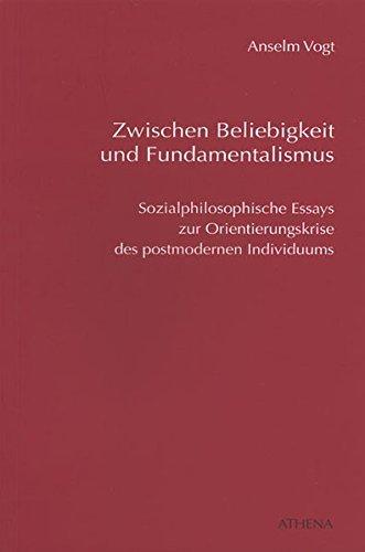 Zwischen Beliebigkeit und Fundamentalismus: Sozialphilosophische Essays zur Orientierungskrise des postmodernen Individuums (Diskurs Philosophie) by Anselm Vogt (2007-04-05)