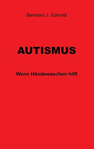 Autismus: Wenn Händewaschen hilft von [Schmidt, Bernhard J.]