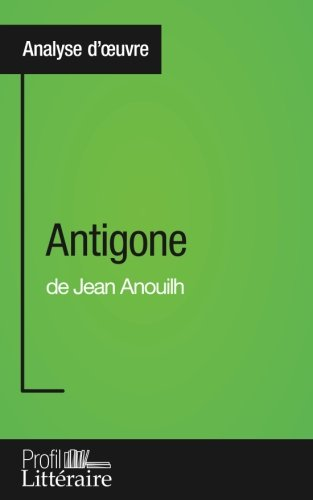 Antigone de Jean Anouilh (Analyse approfondie): Approfondissez votre lecture des romans classiques et modernes avec Profil-Litteraire.fr by Niels Thorez calcul