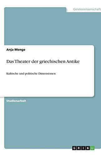 Das Theater der griechischen Antike: Kultische und politische Dimensionen