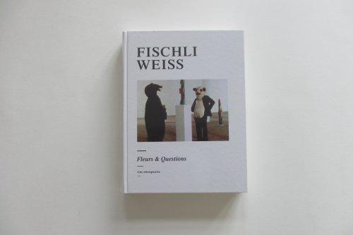 Fischli/Weiss : Fleurs & Questions par Bice Curiger