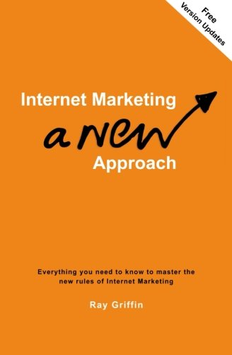 Internet Marketing - a New Approach: Everything you need to know to master the new rules of Internet Marketing - Master Per E-mail