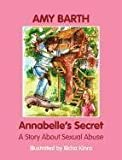 Annabelle's Secret: A Story about Sexual Abuse by Amy Barth (2011-06-12)