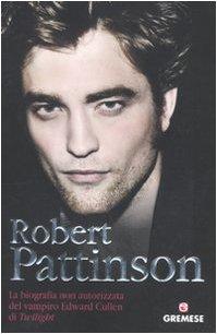 Robert Pattinson. La biografia non autorizzata del vampiro Edward Cullen di Twilight