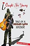 About the Book: I Caught her Young.... Tale of a Chocolate Cream Soldier MANU, a teenager, grows to be a dashing Indian Army officer,CAPTAIN ABHIMANYU. Each day at Sainik School Rewa (a renowned boarding school),National Defence Academy, Khadakwasla ...