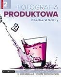 Expert Marketplace -  Eberhard Schuy - Fotografia Produktowa Od Przedmiotu Do Martwej Natury - Eberhard Schuy [KSIĄŻKA]