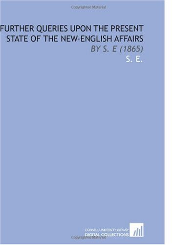 Further Queries Upon the Present State of the New-English Affairs: By S. E (1865)