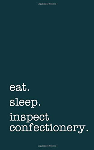 eat. sleep. inspect confectionery. - Lined Notebook: Writing Journal por mithmoth