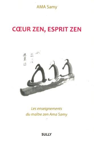 Coeur zen, esprit zen : Les enseignements du maître zen Ama Samy