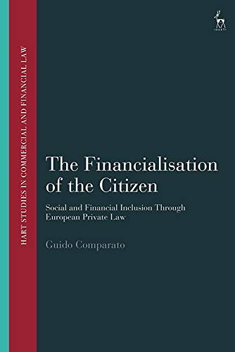 The Financialisation of the Citizen: Social and Financial Inclusion Through European Private Law (Hart Studies in Commercial and Financial Law)