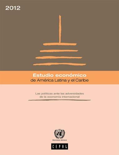 Estudio económico de América Latina y el Caribe 2012 por Economic Commission for Latin America and the Caribbean (ECLAC) United Nations