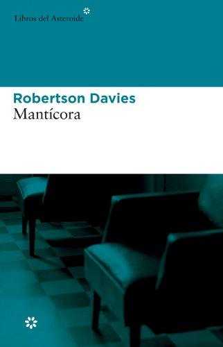 Mantícora (Libros del Asteroide) por Robertson Davies