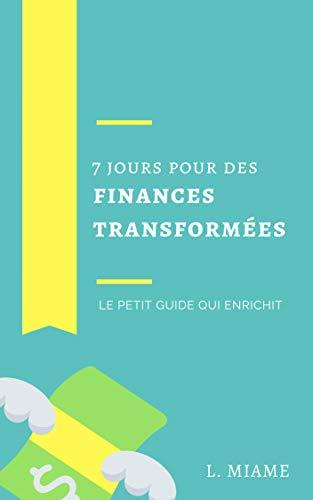 Couverture du livre Sept jours pour des finances transformées: Le petit guide qui enrichit