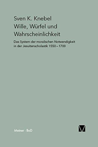 Wille, Würfel und Wahrscheinlichkeit: Das System der moralischen Notwendigkeit in der Jesuitenscholastik 1550 - 1700 (Paradeigmata 21)