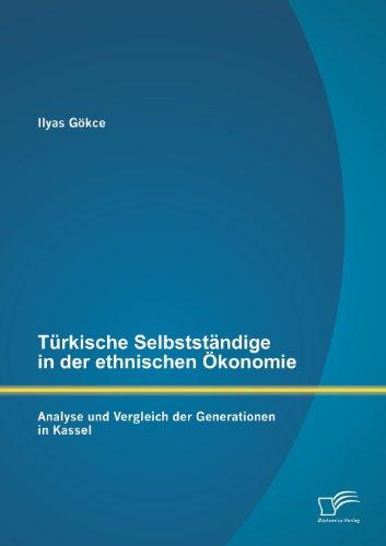 Türkische Selbstständige in der ethnischen Ökonomie: Analyse und Vergleich der Generationen in Kassel