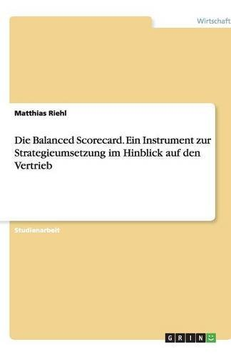 Die Balanced Scorecard. Ein Instrument zur Strategieumsetzung im Hinblick auf den Vertrieb
