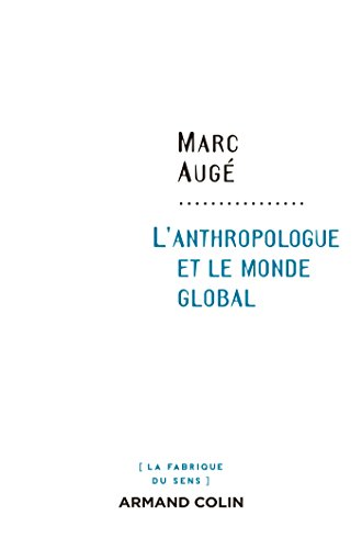L'anthropologue et le monde global par Marc Augé