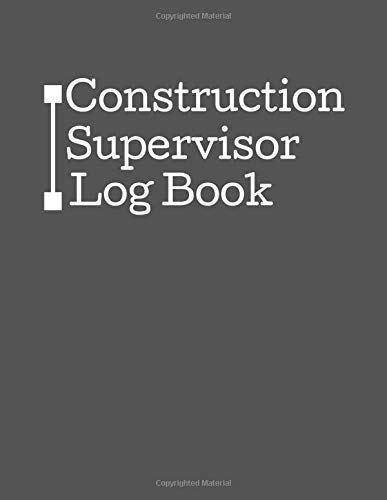 Construction Supervisor Log Book: Record Keeper For Construction Projects, Log Subcontractors, Equipments, Work Safety Notebook Diary (Construction Project Management, Band 38) Supervisor Cord