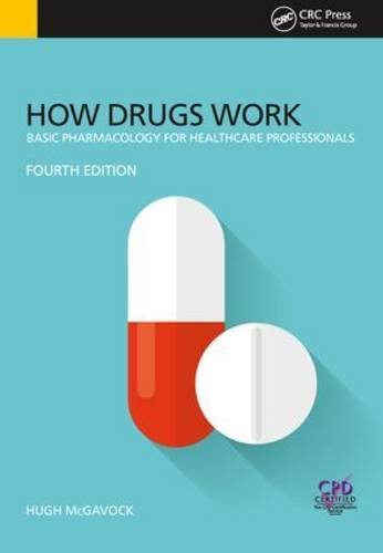 How Drugs Work: Basic Pharmacology for Health Professionals, Fourth Edition by Hugh McGavock (2015-09-07)