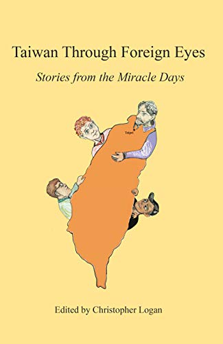 Taiwan Through Foreign Eyes: Stories from the Miracle Days (English Edition)