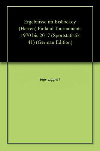Ergebnisse im Eishockey (Herren) Finland Tournaments 1970 bis 2017 (Sportstatistik 41) (German Edition) por Ingo Lippert