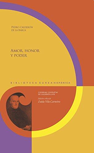Amor, honor y poder (Biblioteca Áurea Hispánica)