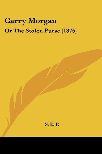 Carry Morgan: Or the Stolen Purse (1876)