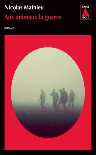 Aux animaux la guerre (Babel noir) por Nicolas Mathieu