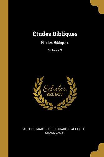 Études Bibliques: Études Bibliques; Volume 2 par Arthur Marie Le Hir