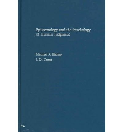 [(Epistemology and the Psychology of Human Judgment)] [Author: Michael A. Bishop] published on (December, 2004)