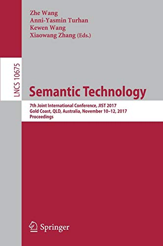 Semantic Technology: 7th Joint International Conference, JIST 2017, Gold Coast, QLD, Australia, November 10-12, 2017, Proceedings (Lecture Notes in Computer Science, Band 10675)