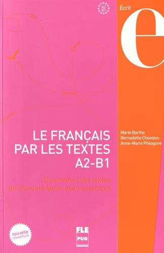 Le français par les textes A2-B1 : Quarante-cinq textes de français facile avec exercices