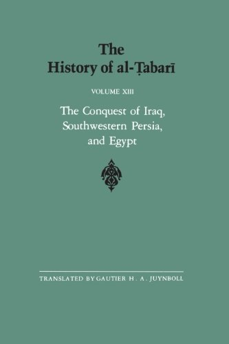 The History of al-Tabari Vol. 13: The Conquest of Iraq, Southwestern Persia, and Egypt: The Middle Years of 'Umar's Caliphate A.D. 636-642/A.H. 15-21 (SUNY series in Near Eastern Studies)