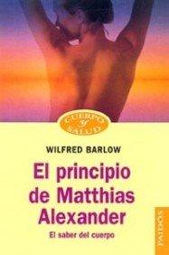 El principio de Matthias Alexander / the Principle of Matthias Alexander: El Saber Del Cuerpo