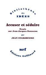 Accuser et séduire: Essais sur Jean-Jacques Rousseau