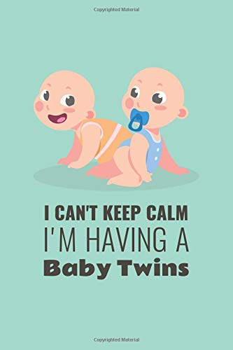 I Can't Keep Calm I'm Having A Baby Twins: Creative Ideas For Pregnancy Announcements Diary; Funny Quote Pregnancy Announcement Book ; Pregnancy ... Planner; Baby Shower Book Gift Idea