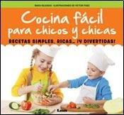 Cocina Facil Para Chicos y Chicas: Recetas Simples, Ricas... y Divertidas! (Quiero Saber!)