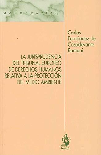 La Jurisprudencia del Tribunal Europeo de Derechos Humanos relativa a la protección del medio ambiente por Carlos FERNÁNDEZ DE CASADEVANTE ROMANI