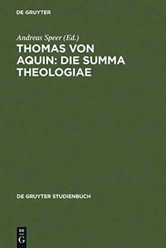 Thomas von Aquin: Die Summa theologiae: Werkinterpretationen (De Gruyter Studienbuch)