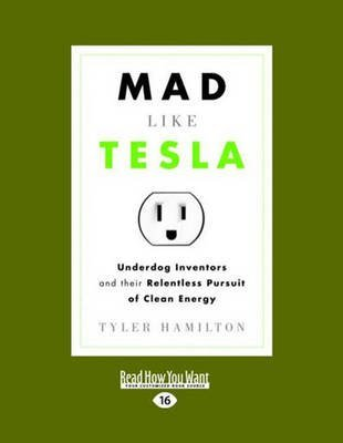 [Mad Like Tesla: Underdog Inventors and Their Relentless Pursuit of Clean Energy] (By: Tyler Hamilton) [published: November, 2012]