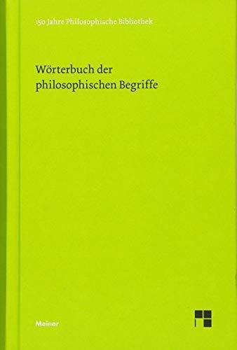 """Wörterbuch der philosophischen Begriffe: Jubiläumsausgabe zum 150jährigen Bestehen der """"Philosophischen Bibliothek"""" (Philosophische Bibliothek)"""