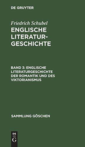 Friedrich Schubel: Englische Literaturgeschichte: Englische Literaturgeschichte der Romantik und des Viktorianismus (Sammlung Göschen, Band 6124)