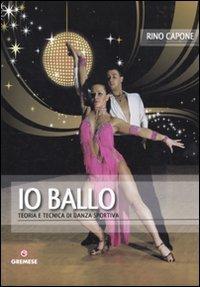 Io ballo. Teoria e tecnica di danza sportiva (Hobby e sport) por Rino Capone