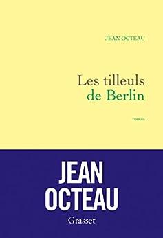 Les tilleuls de Berlin : premier roman (Littérature Française) par [Octeau, Jean]