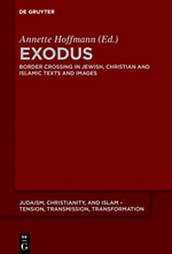 Exodus: Border Crossing in Jewish, Christian and Islamic Texts and Images (Judaism, Christianity, and Islam – Tension, Transmission, Transformation, Band 11)