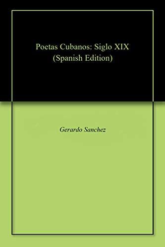 Poetas Cubanos: Siglo XIX por Gerardo Sanchez