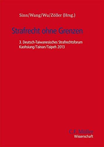 Strafrecht ohne Grenzen: 3. Deutsch-Taiwanesisches Strafrechtsforum Kaohsiung/Tainan/Taipeh 2013 (C.F. Müller Wissenschaft)